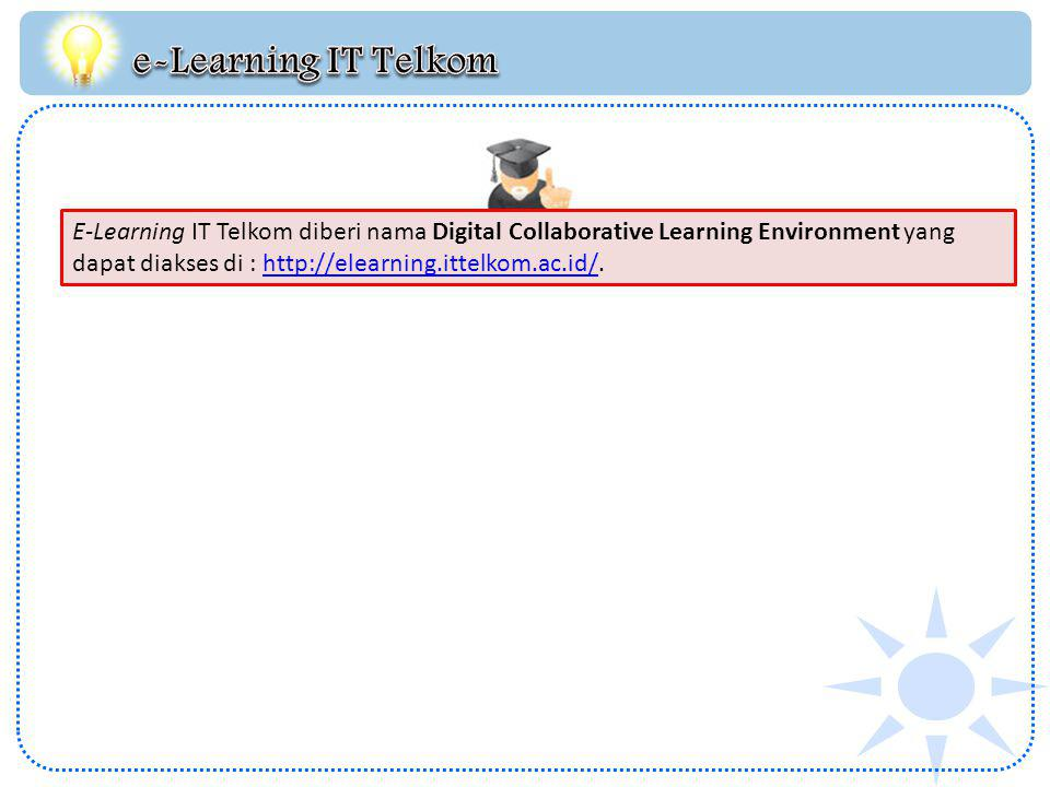 E-Learning IT Telkom diberi nama Digital Collaborative Learning Environment yang dapat diakses di : http://elearning.ittelkom.ac.id/.http://elearning.