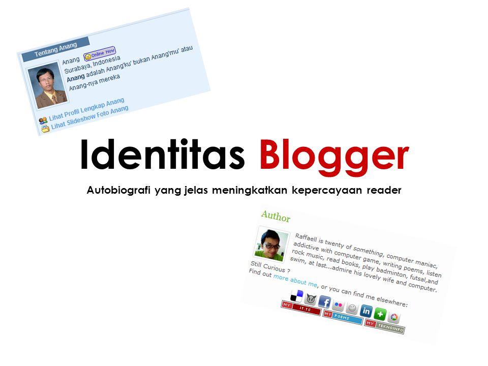 Autobiografi yang jelas meningkatkan kepercayaan reader Identitas Blogger