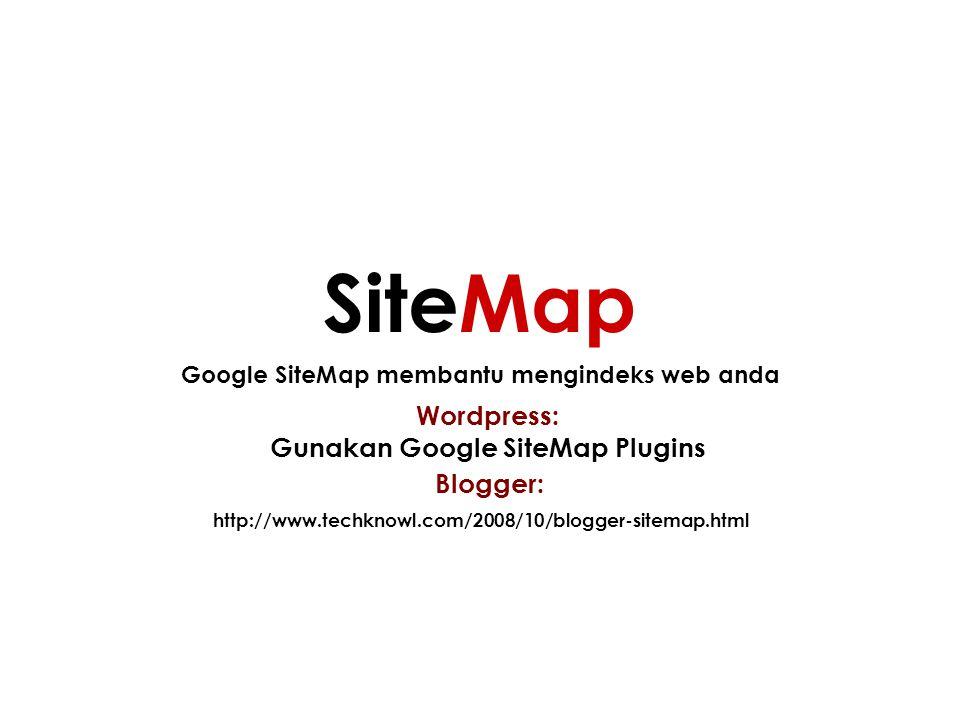 Google SiteMap membantu mengindeks web anda SiteMap Wordpress: Gunakan Google SiteMap Plugins Blogger: http://www.techknowl.com/2008/10/blogger-sitema