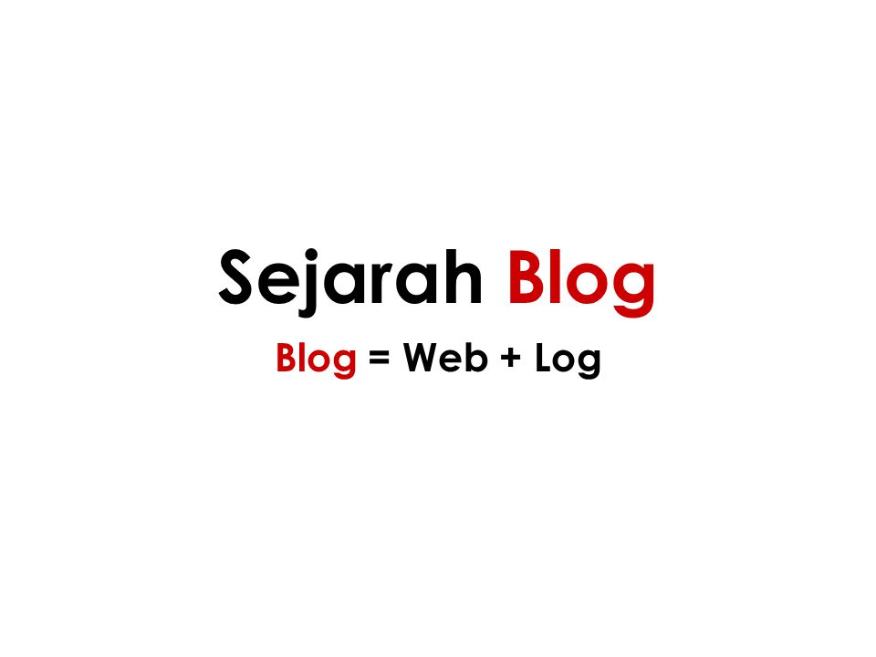 Sejarah Blog Blog = Web + Log