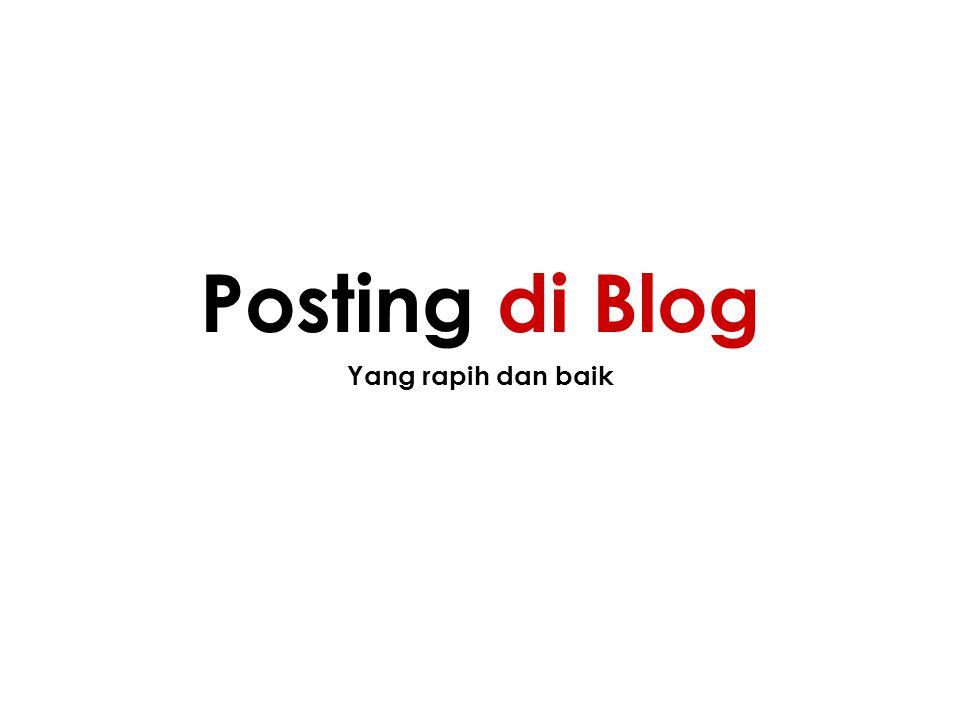 Yang rapih dan baik Posting di Blog