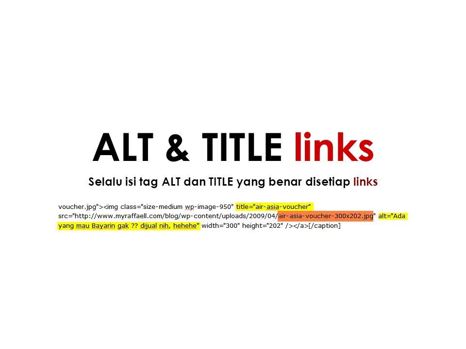 Selalu isi tag ALT dan TITLE yang benar disetiap links ALT & TITLE links