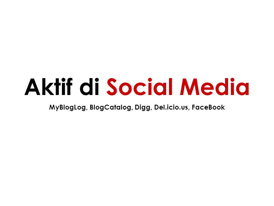 MyBlogLog, BlogCatalog, Digg, Del.icio.us, FaceBook Aktif di Social Media
