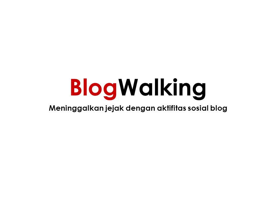 Meninggalkan jejak dengan aktifitas sosial blog BlogWalking