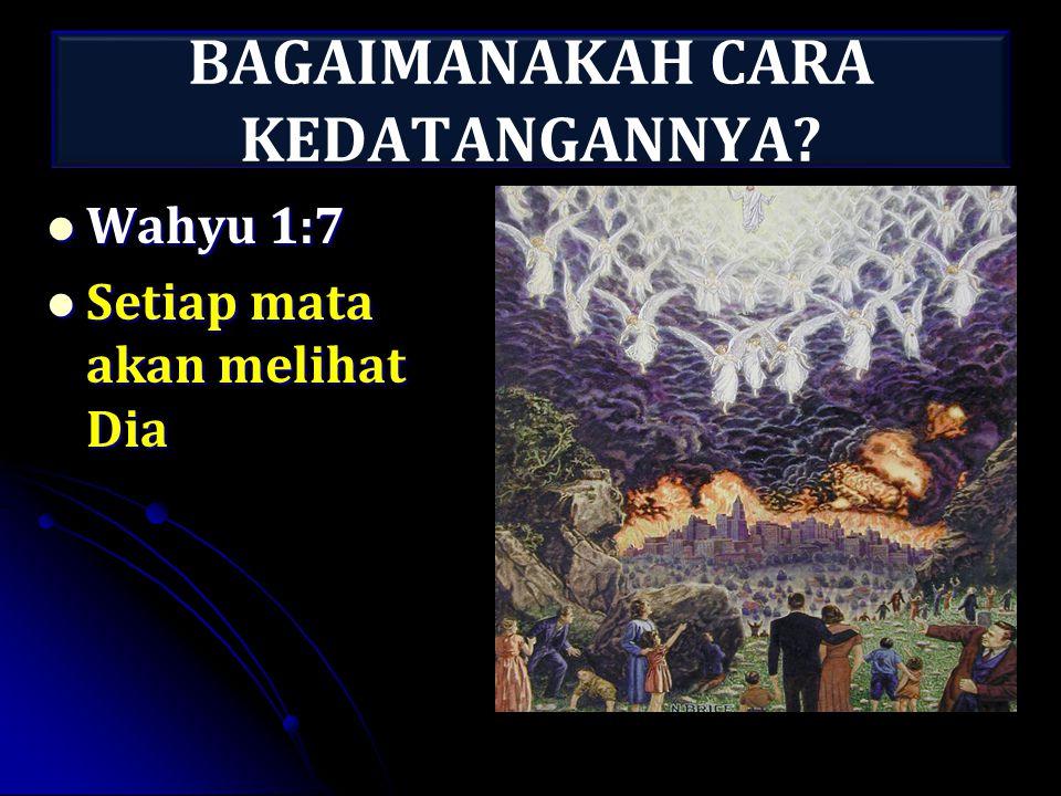 BAGAIMANAKAH CARA KEDATANGANNYA? Wahyu 1:7 Wahyu 1:7 Setiap mata akan melihat Dia Setiap mata akan melihat Dia