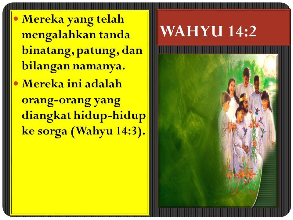 WAHYU 14:3 Nyanyian ini adalah nyanyian pengalaman kemenangan atas binatang itu.