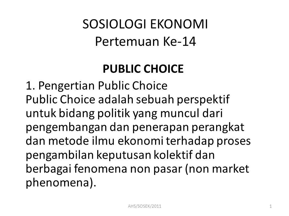 SOSIOLOGI EKONOMI Pertemuan Ke-14 PUBLIC CHOICE 1. Pengertian Public Choice Public Choice adalah sebuah perspektif untuk bidang politik yang muncul da