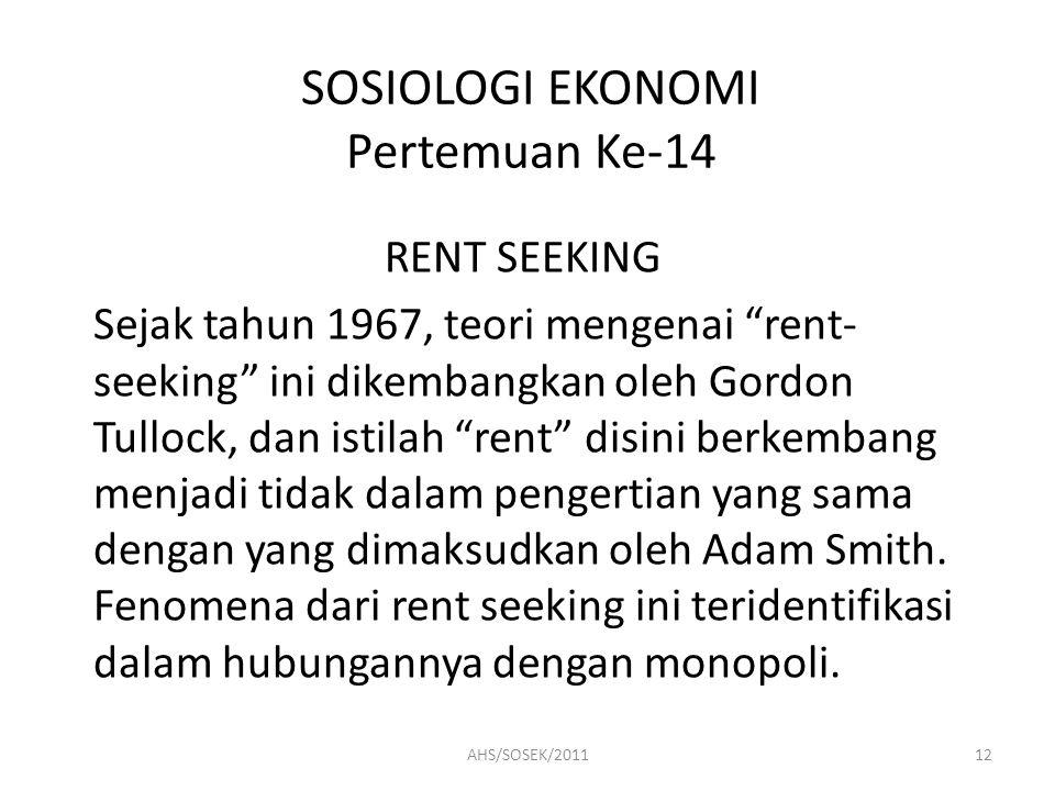 "SOSIOLOGI EKONOMI Pertemuan Ke-14 RENT SEEKING Sejak tahun 1967, teori mengenai ""rent- seeking"" ini dikembangkan oleh Gordon Tullock, dan istilah ""ren"
