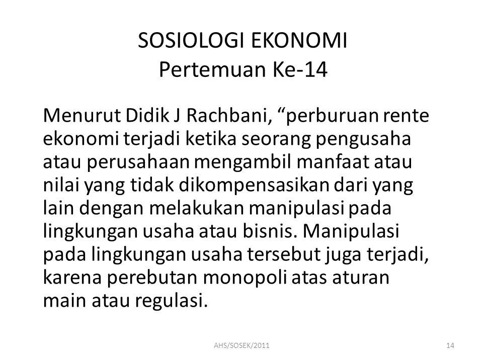 """SOSIOLOGI EKONOMI Pertemuan Ke-14 Menurut Didik J Rachbani, """"perburuan rente ekonomi terjadi ketika seorang pengusaha atau perusahaan mengambil manfaa"""