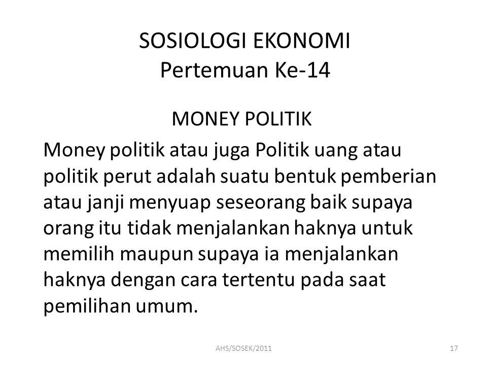 SOSIOLOGI EKONOMI Pertemuan Ke-14 MONEY POLITIK Money politik atau juga Politik uang atau politik perut adalah suatu bentuk pemberian atau janji menyu