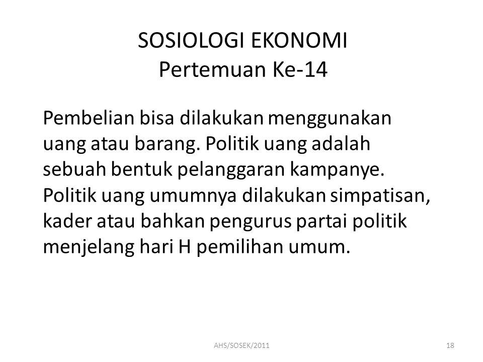 SOSIOLOGI EKONOMI Pertemuan Ke-14 Pembelian bisa dilakukan menggunakan uang atau barang. Politik uang adalah sebuah bentuk pelanggaran kampanye. Polit