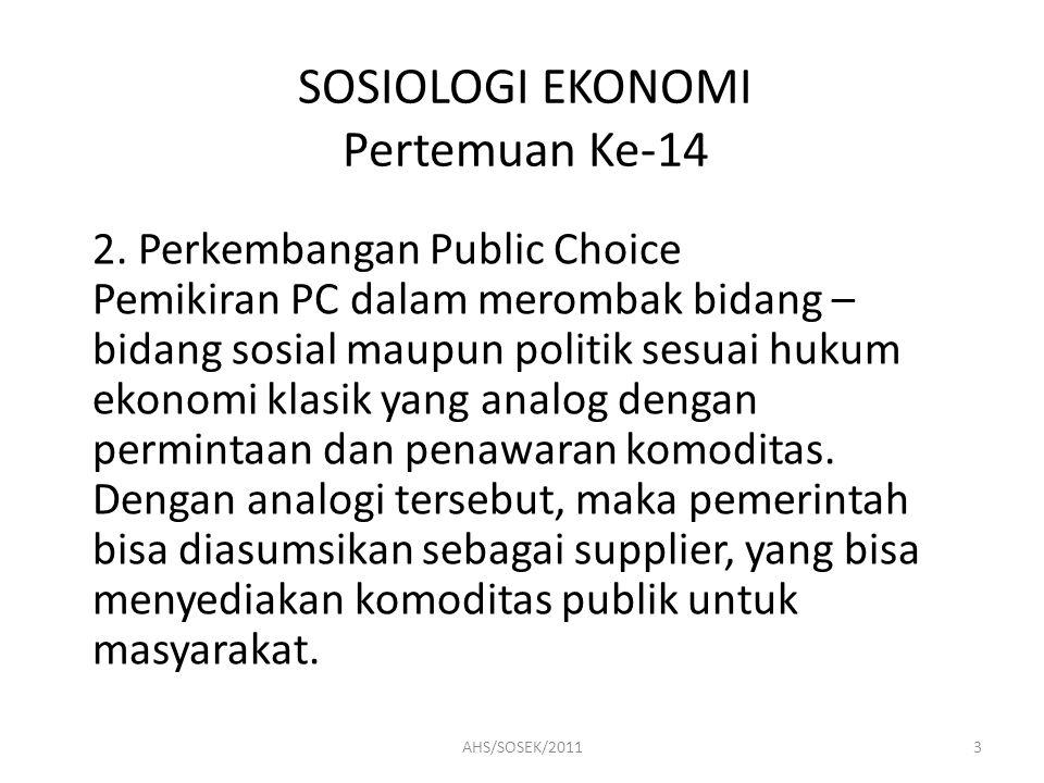 SOSIOLOGI EKONOMI Pertemuan Ke-14 2. Perkembangan Public Choice Pemikiran PC dalam merombak bidang – bidang sosial maupun politik sesuai hukum ekonomi