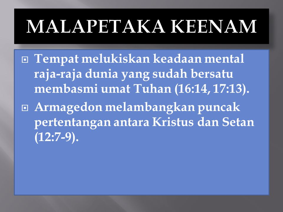  Tempat melukiskan keadaan mental raja-raja dunia yang sudah bersatu membasmi umat Tuhan (16:14, 17:13).  Armagedon melambangkan puncak pertentangan