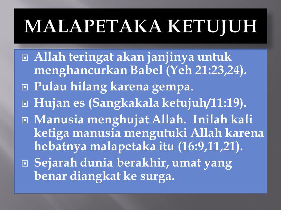 Allah teringat akan janjinya untuk menghancurkan Babel (Yeh 21:23,24).  Pulau hilang karena gempa.  Hujan es (Sangkakala ketujuh/11:19).  Manusia