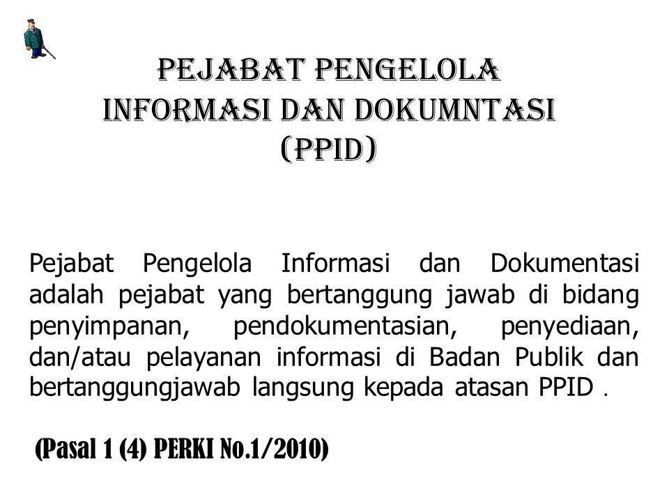 PEJABAT PENGELOLA INFORMASI DAN DOKUMNTASI (PPID) Pejabat Pengelola Informasi dan Dokumentasi adalah pejabat yang bertanggung jawab di bidang penyimpa