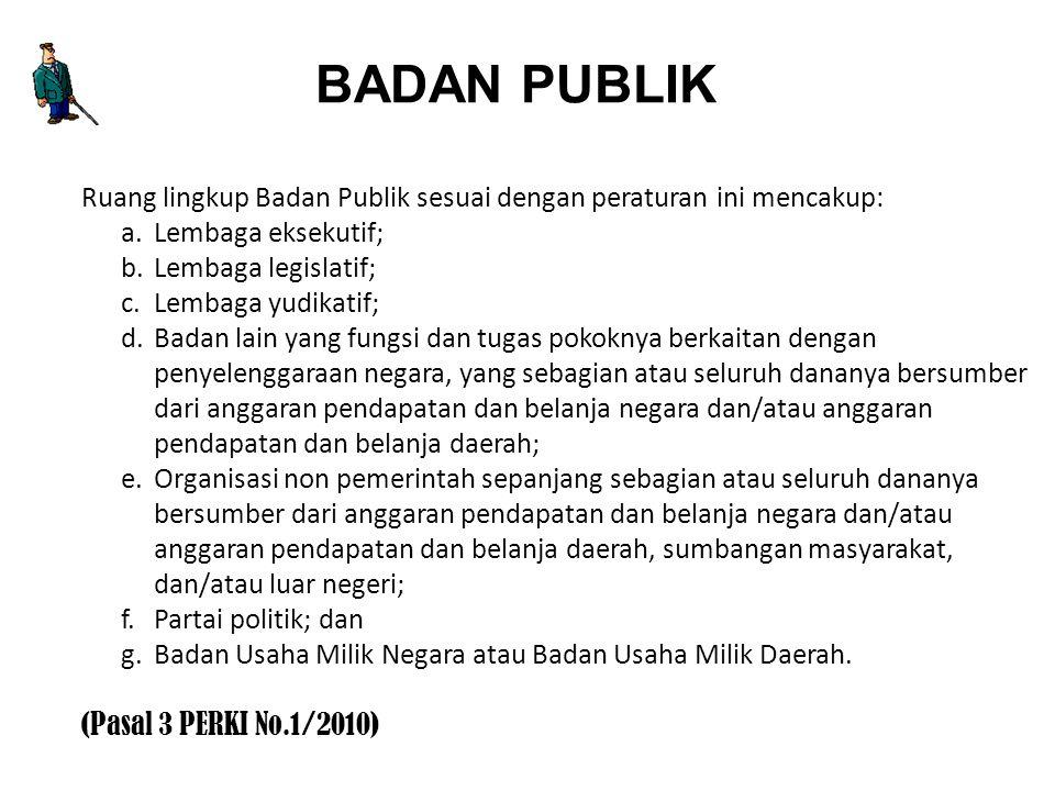 BADAN PUBLIK Ruang lingkup Badan Publik sesuai dengan peraturan ini mencakup: a. Lembaga eksekutif; b.Lembaga legislatif; c.Lembaga yudikatif; d.Badan