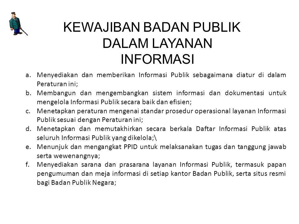 a.Menyediakan dan memberikan Informasi Publik sebagaimana diatur di dalam Peraturan ini; b.Membangun dan mengembangkan sistem informasi dan dokumentas