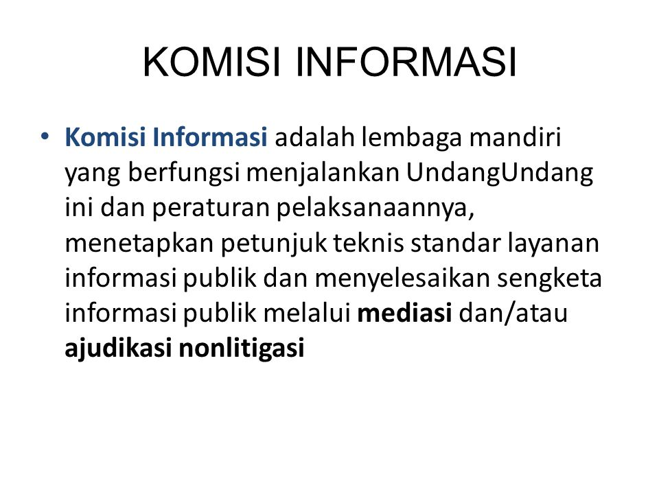 KOMISI INFORMASI Komisi Informasi adalah lembaga mandiri yang berfungsi menjalankan UndangUndang ini dan peraturan pelaksanaannya, menetapkan petunju