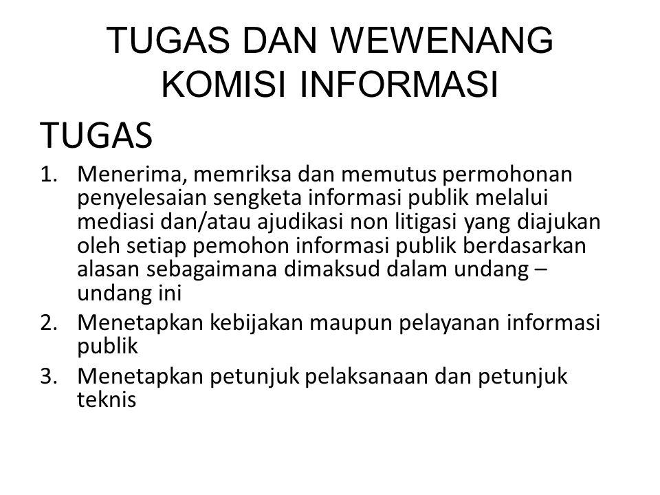TUGAS DAN WEWENANG KOMISI INFORMASI TUGAS 1.Menerima, memriksa dan memutus permohonan penyelesaian sengketa informasi publik melalui mediasi dan/atau