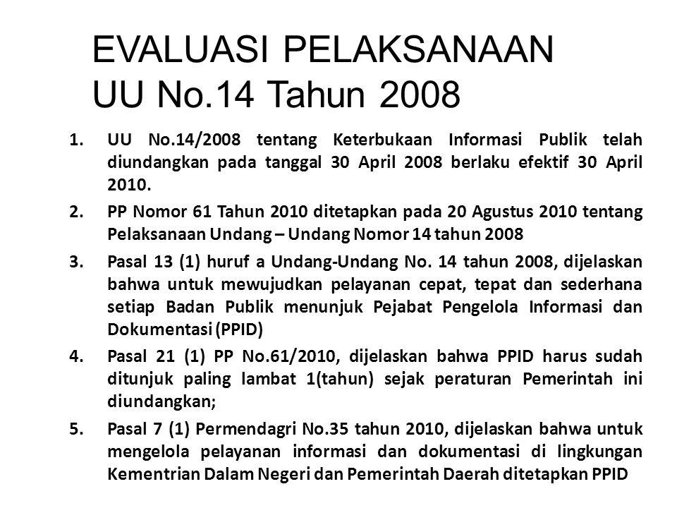 EVALUASI PELAKSANAAN UU No.14 Tahun 2008 1.UU No.14/2008 tentang Keterbukaan Informasi Publik telah diundangkan pada tanggal 30 April 2008 berlaku efe