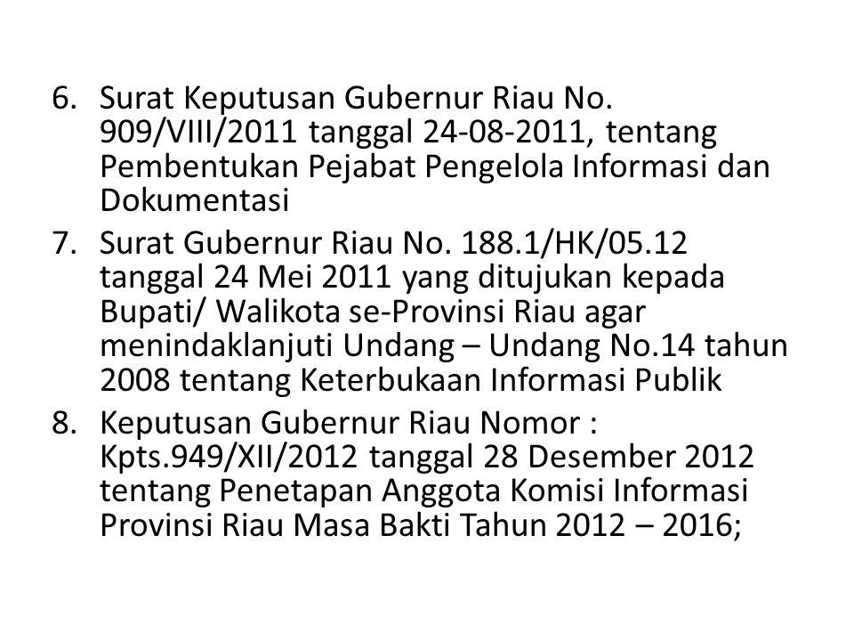 6.Surat Keputusan Gubernur Riau No. 909/VIII/2011 tanggal 24-08-2011, tentang Pembentukan Pejabat Pengelola Informasi dan Dokumentasi 7.Surat Gubernur