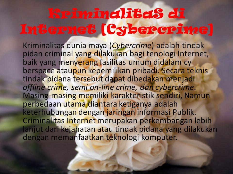 KriminalitaS di Internet [Cybercrime] Kriminalitas dunia maya (Cybercrime) adalah tindak pidan criminal yang dilakukan bagi tenologi Internet, baik yang menyerang fasilitas umum didalam cy berspace ataupun kepemilikan pribadi.