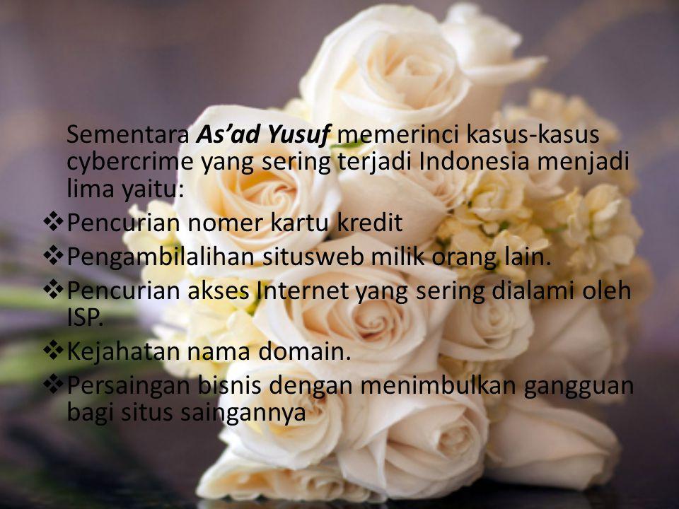Sementara As'ad Yusuf memerinci kasus-kasus cybercrime yang sering terjadi Indonesia menjadi lima yaitu:  Pencurian nomer kartu kredit  Pengambilalihan situsweb milik orang lain.