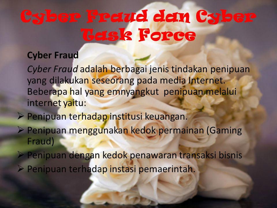 Cyber Fraud dan Cyber Task Force Cyber Fraud Cyber Fraud adalah berbagai jenis tindakan penipuan yang dilakukan seseorang pada media Internet.