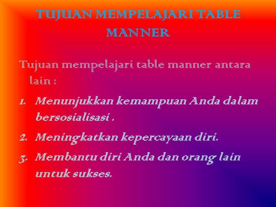 PENGERTIAN TABLE MANNER Etika makan atau Table Manners adalah aturan yang harus dilakukan saat bersantap bersama di meja makan.