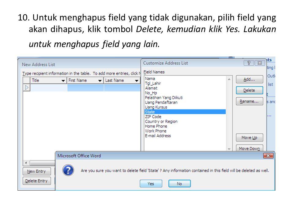10. Untuk menghapus field yang tidak digunakan, pilih field yang akan dihapus, klik tombol Delete, kemudian klik Yes. Lakukan untuk menghapus field ya
