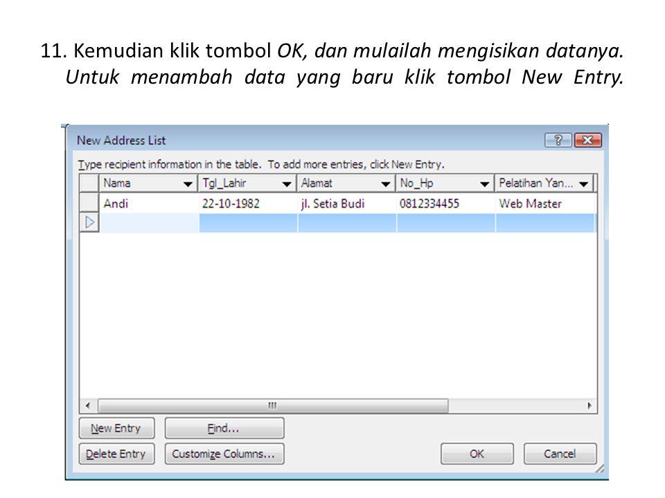 11. Kemudian klik tombol OK, dan mulailah mengisikan datanya. Untuk menambah data yang baru klik tombol New Entry.