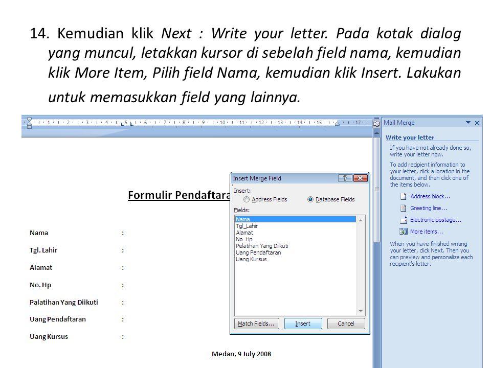 14. Kemudian klik Next : Write your letter. Pada kotak dialog yang muncul, letakkan kursor di sebelah field nama, kemudian klik More Item, Pilih field