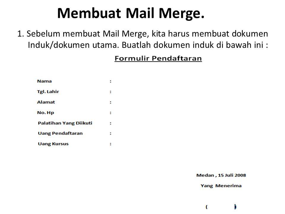Membuat Mail Merge. 1. Sebelum membuat Mail Merge, kita harus membuat dokumen Induk/dokumen utama. Buatlah dokumen induk di bawah ini :