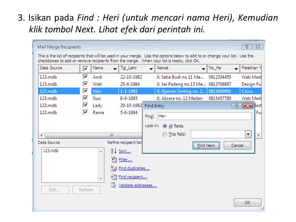 3. Isikan pada Find : Heri (untuk mencari nama Heri), Kemudian klik tombol Next. Lihat efek dari perintah ini.