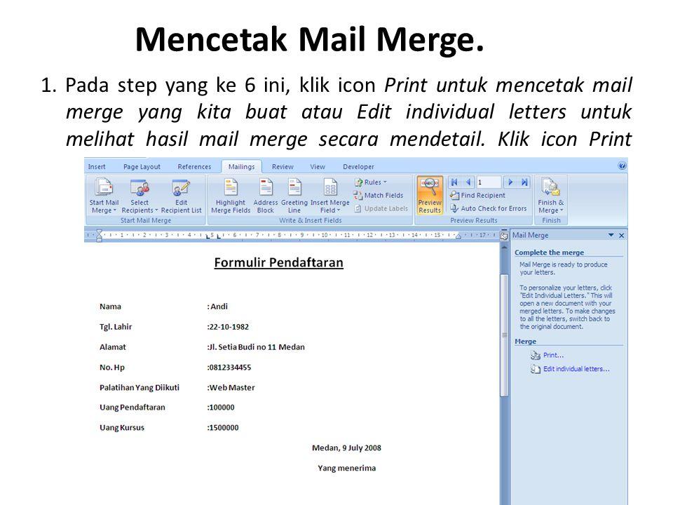Mencetak Mail Merge. 1. Pada step yang ke 6 ini, klik icon Print untuk mencetak mail merge yang kita buat atau Edit individual letters untuk melihat h