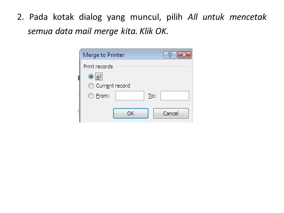 2. Pada kotak dialog yang muncul, pilih All untuk mencetak semua data mail merge kita. Klik OK.