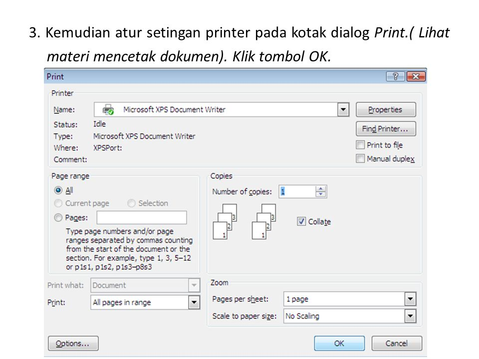 3. Kemudian atur setingan printer pada kotak dialog Print.( Lihat materi mencetak dokumen). Klik tombol OK.