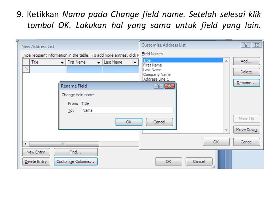 9. Ketikkan Nama pada Change field name. Setelah selesai klik tombol OK. Lakukan hal yang sama untuk field yang lain.