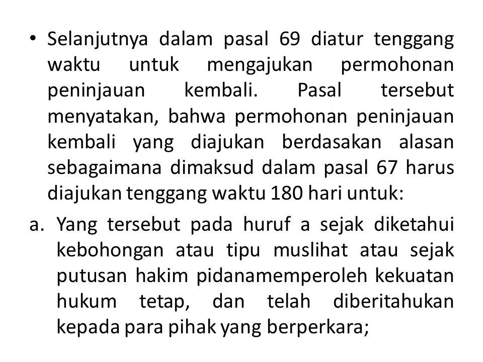 Selanjutnya dalam pasal 69 diatur tenggang waktu untuk mengajukan permohonan peninjauan kembali. Pasal tersebut menyatakan, bahwa permohonan peninjaua