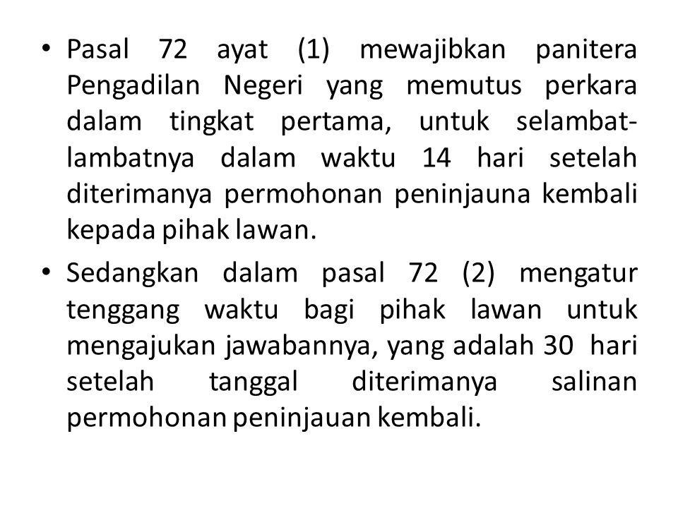 Pasal 72 ayat (1) mewajibkan panitera Pengadilan Negeri yang memutus perkara dalam tingkat pertama, untuk selambat- lambatnya dalam waktu 14 hari sete