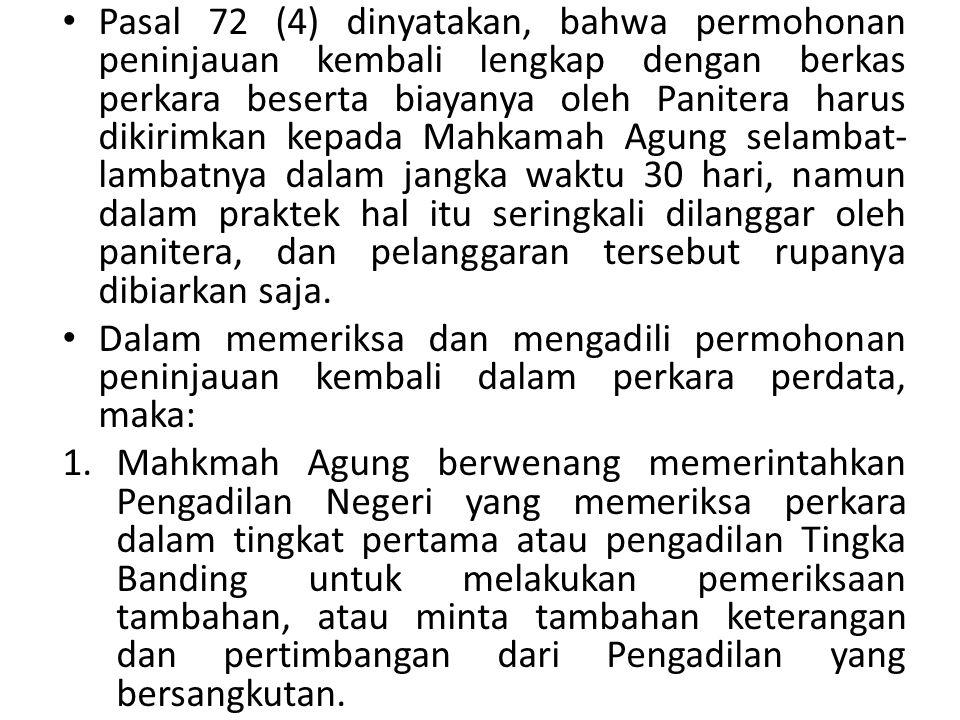 Pasal 72 (4) dinyatakan, bahwa permohonan peninjauan kembali lengkap dengan berkas perkara beserta biayanya oleh Panitera harus dikirimkan kepada Mahk