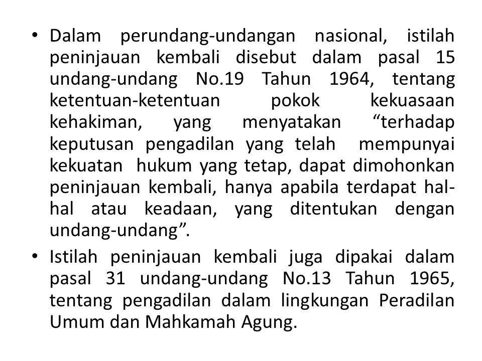 Dalam perundang-undangan nasional, istilah peninjauan kembali disebut dalam pasal 15 undang-undang No.19 Tahun 1964, tentang ketentuan-ketentuan pokok