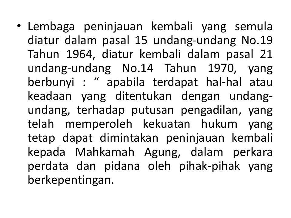 Lembaga peninjauan kembali yang semula diatur dalam pasal 15 undang-undang No.19 Tahun 1964, diatur kembali dalam pasal 21 undang-undang No.14 Tahun 1