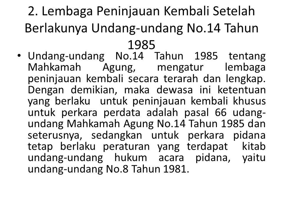 2. Lembaga Peninjauan Kembali Setelah Berlakunya Undang-undang No.14 Tahun 1985 Undang-undang No.14 Tahun 1985 tentang Mahkamah Agung, mengatur lembag
