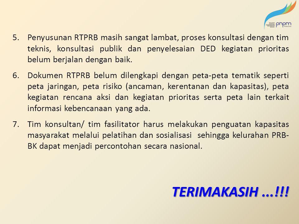 5.Penyusunan RTPRB masih sangat lambat, proses konsultasi dengan tim teknis, konsultasi publik dan penyelesaian DED kegiatan prioritas belum berjalan dengan baik.