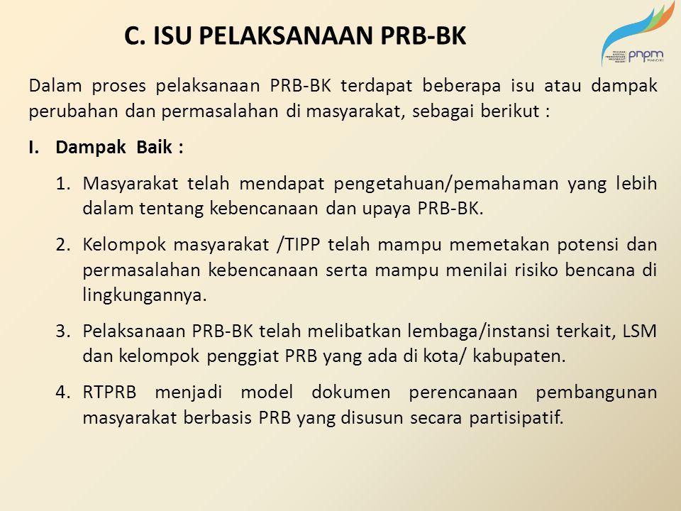 Dalam proses pelaksanaan PRB-BK terdapat beberapa isu atau dampak perubahan dan permasalahan di masyarakat, sebagai berikut : I.Dampak Baik : 1.Masyar