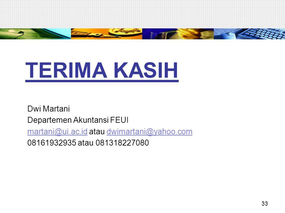 TERIMA KASIH Dwi Martani Departemen Akuntansi FEUI martani@ui.ac.idmartani@ui.ac.id atau dwimartani@yahoo.comdwimartani@yahoo.com 08161932935 atau 081318227080 33
