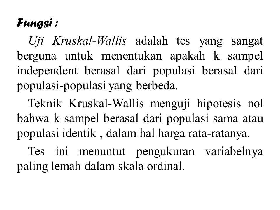 Fungsi : Uji Kruskal-Wallis adalah tes yang sangat berguna untuk menentukan apakah k sampel independent berasal dari populasi berasal dari populasi-po