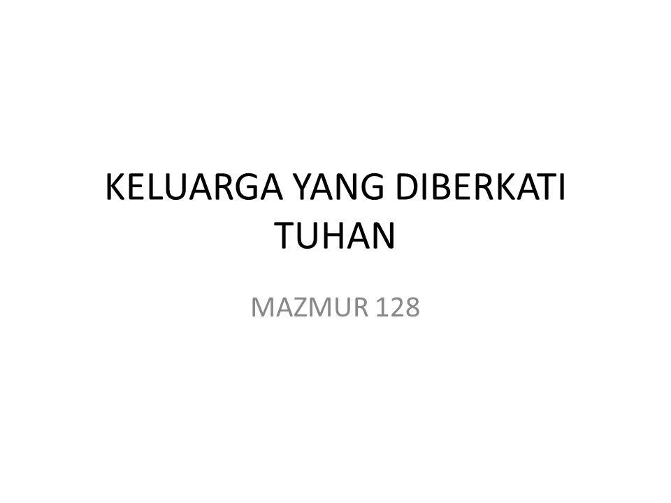 KELUARGA YANG DIBERKATI TUHAN MAZMUR 128