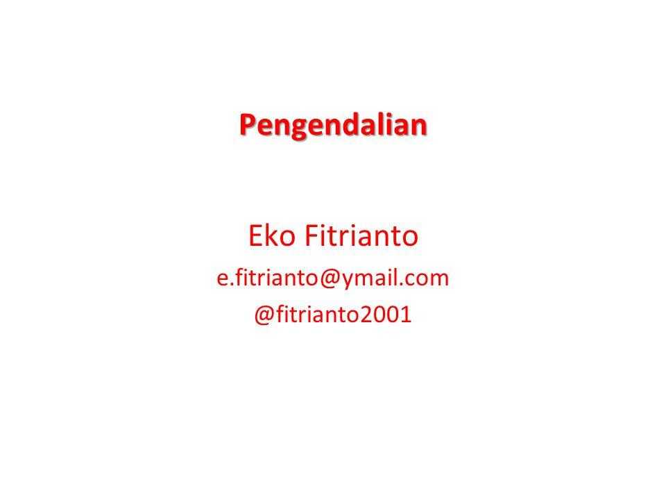 Pengendalian Eko Fitrianto e.fitrianto@ymail.com @fitrianto2001